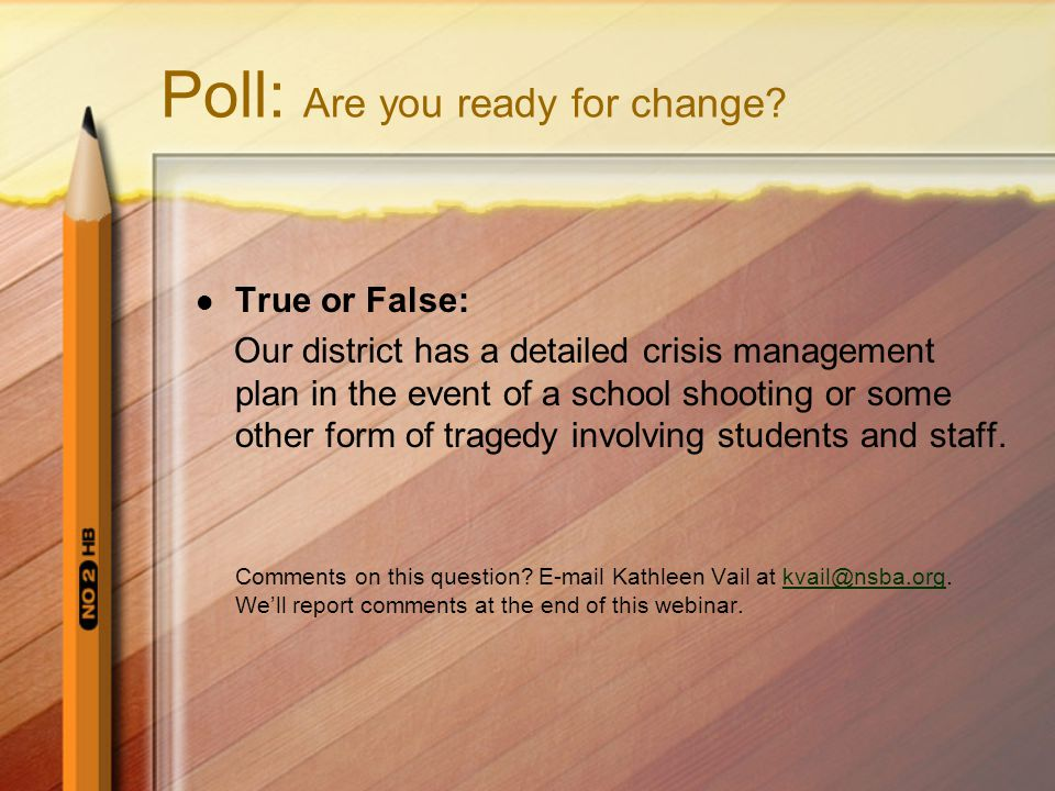 Poll: Are you ready for change? True or False: Our district has a detailed crisis management plan in the event of a school shooting or some other form