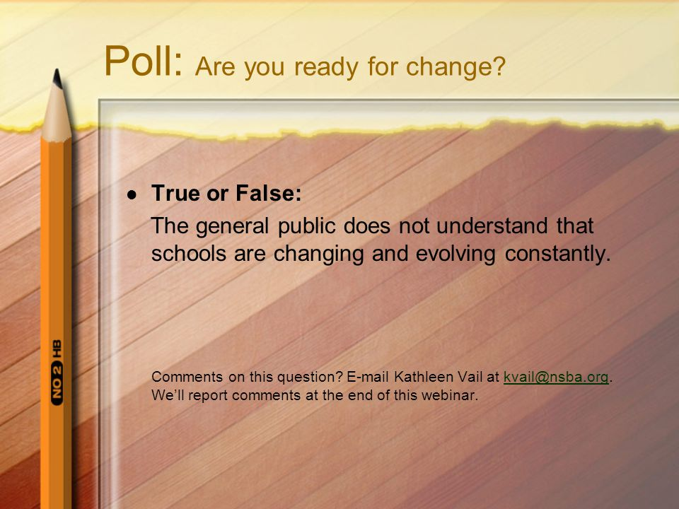 Poll: Are you ready for change? True or False: The general public does not understand that schools are changing and evolving constantly. Comments on t