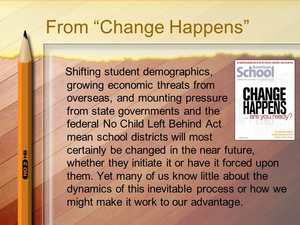 "From ""Change Happens"" Shifting student demographics, growing economic threats from overseas, and mounting pressure from state governments and the fede"