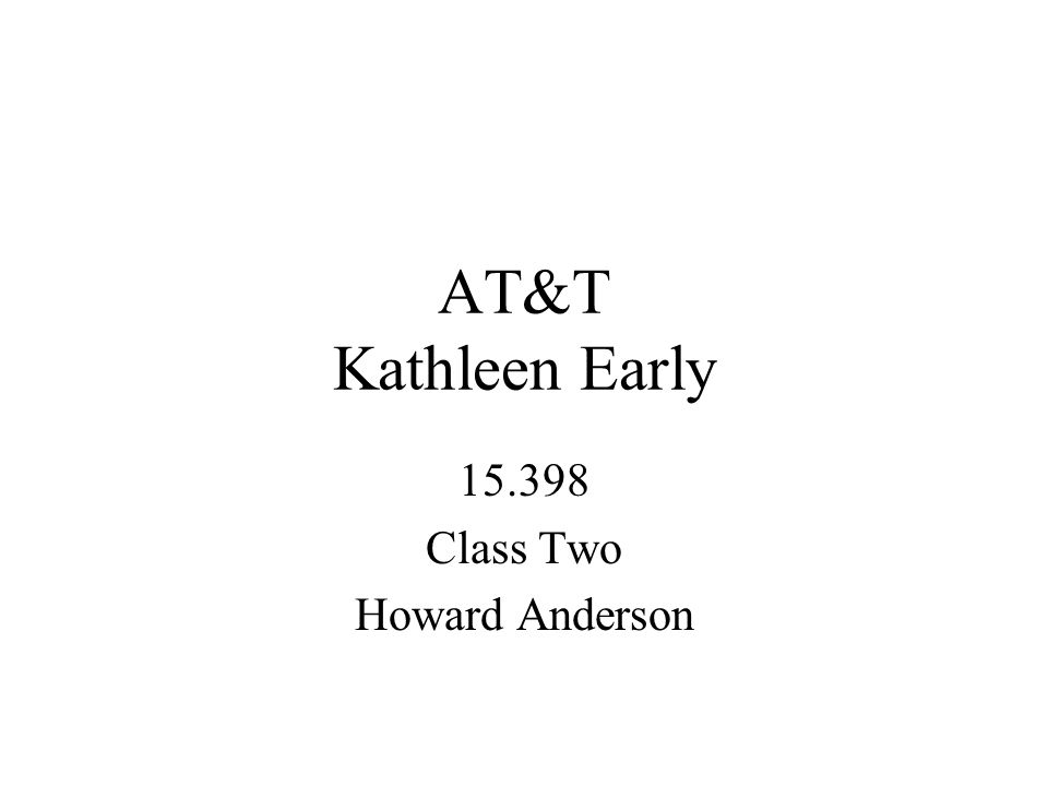 AT&T Kathleen Early 15.398 Class Two Howard Anderson