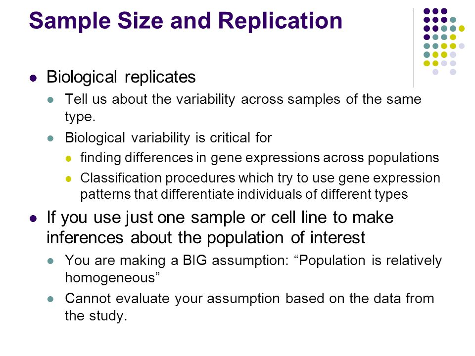 Sample Size and Replication Biological replicates Tell us about the variability across samples of the same type.
