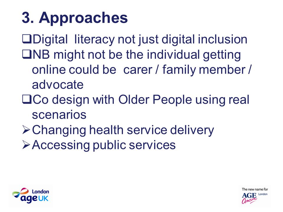  Digital literacy not just digital inclusion  NB might not be the individual getting online could be carer / family member / advocate  Co design wi