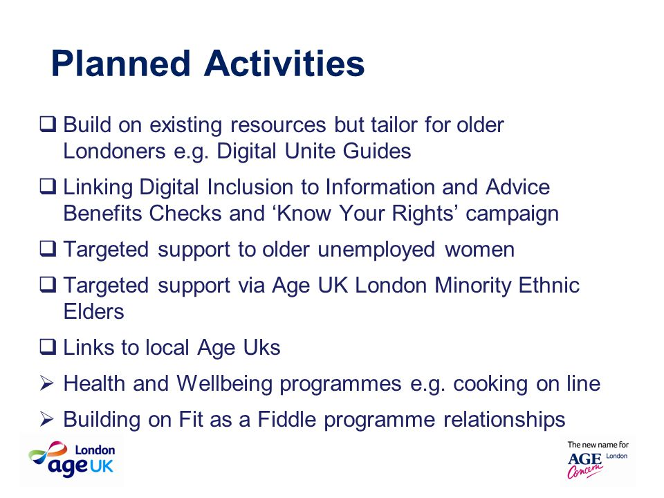  Build on existing resources but tailor for older Londoners e.g. Digital Unite Guides  Linking Digital Inclusion to Information and Advice Benefits