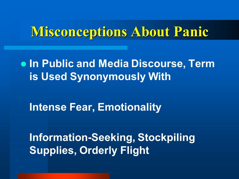 Misconceptions About Panic In Public and Media Discourse, Term is Used Synonymously With Intense Fear, Emotionality Information-Seeking, Stockpiling S