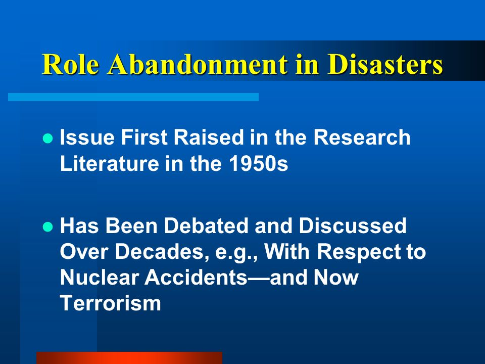 Role Abandonment in Disasters Issue First Raised in the Research Literature in the 1950s Has Been Debated and Discussed Over Decades, e.g., With Respect to Nuclear Accidents—and Now Terrorism