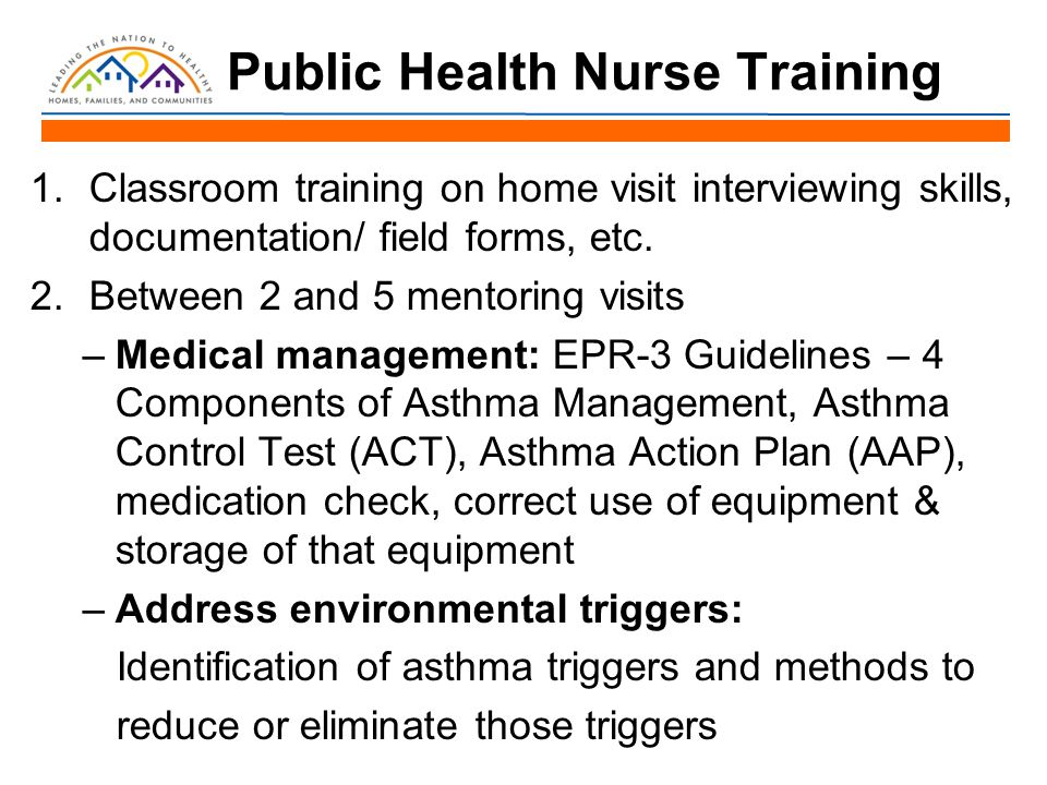 Public Health Nurse Training 1.Classroom training on home visit interviewing skills, documentation/ field forms, etc. 2.Between 2 and 5 mentoring visi