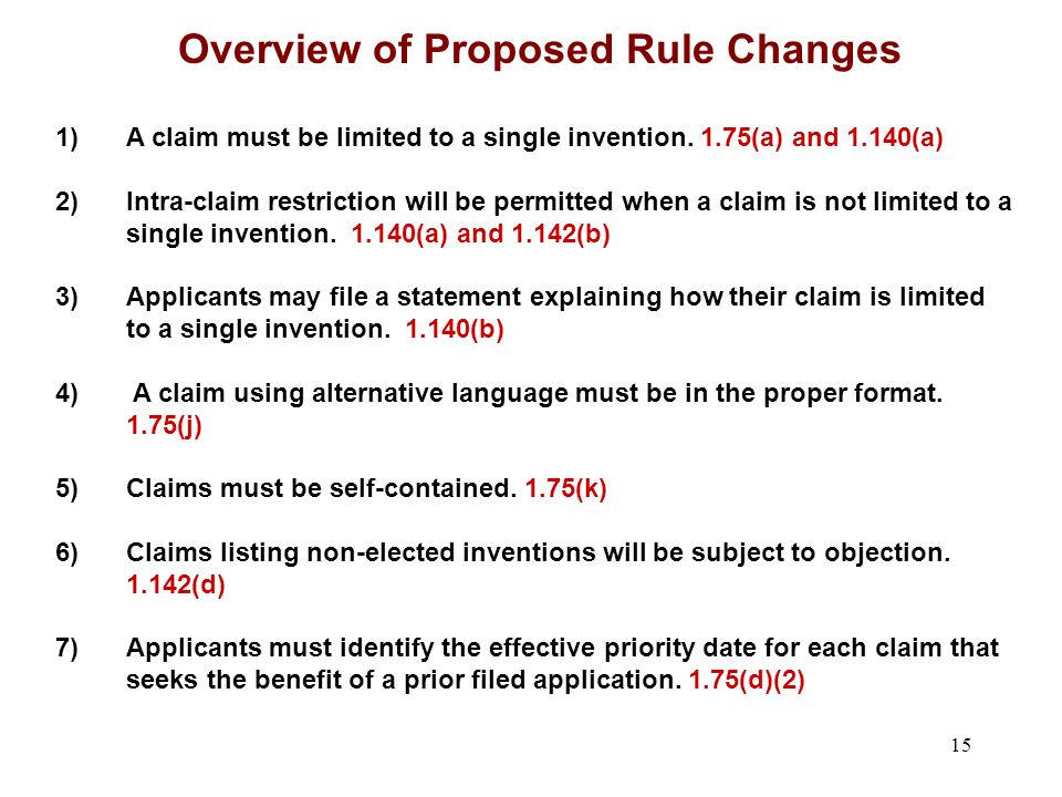 Overview of Proposed Rule Changes 15 1)A claim must be limited to a single invention.