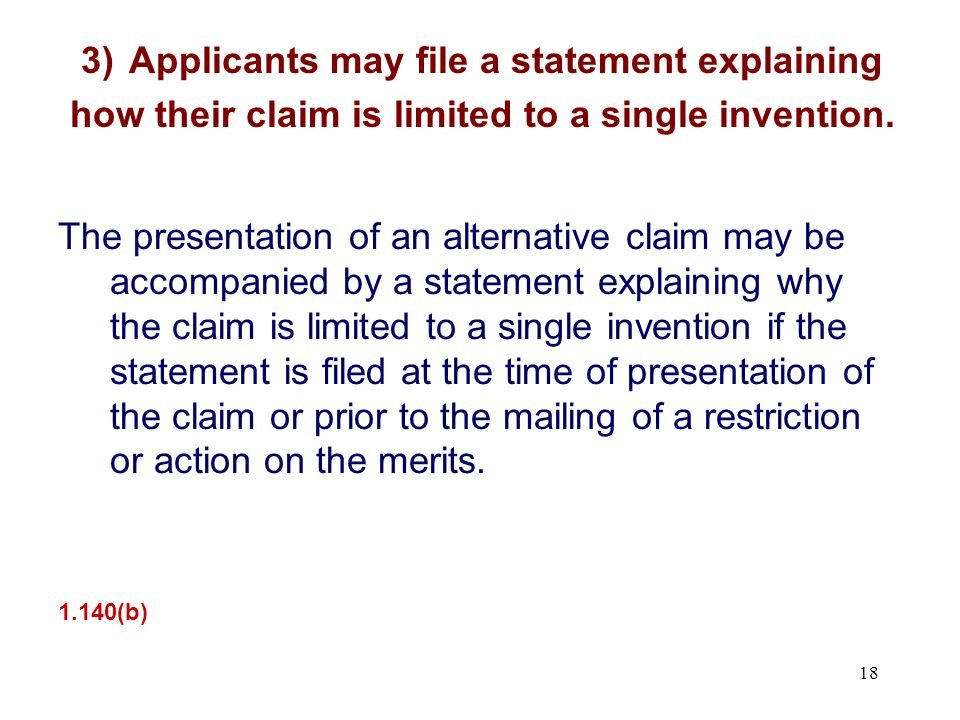 The presentation of an alternative claim may be accompanied by a statement explaining why the claim is limited to a single invention if the statement is filed at the time of presentation of the claim or prior to the mailing of a restriction or action on the merits.