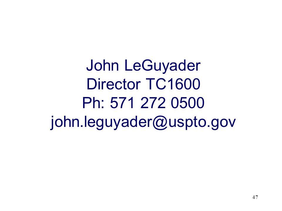 47 John LeGuyader Director TC1600 Ph: 571 272 0500 john.leguyader@uspto.gov
