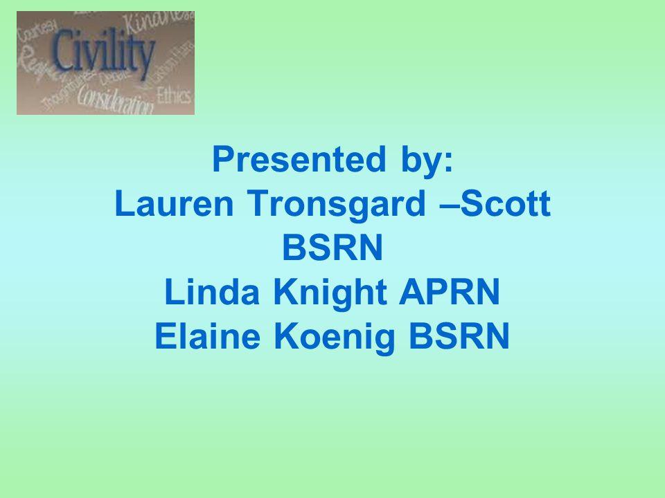 Presented by: Lauren Tronsgard –Scott BSRN Linda Knight APRN Elaine Koenig BSRN
