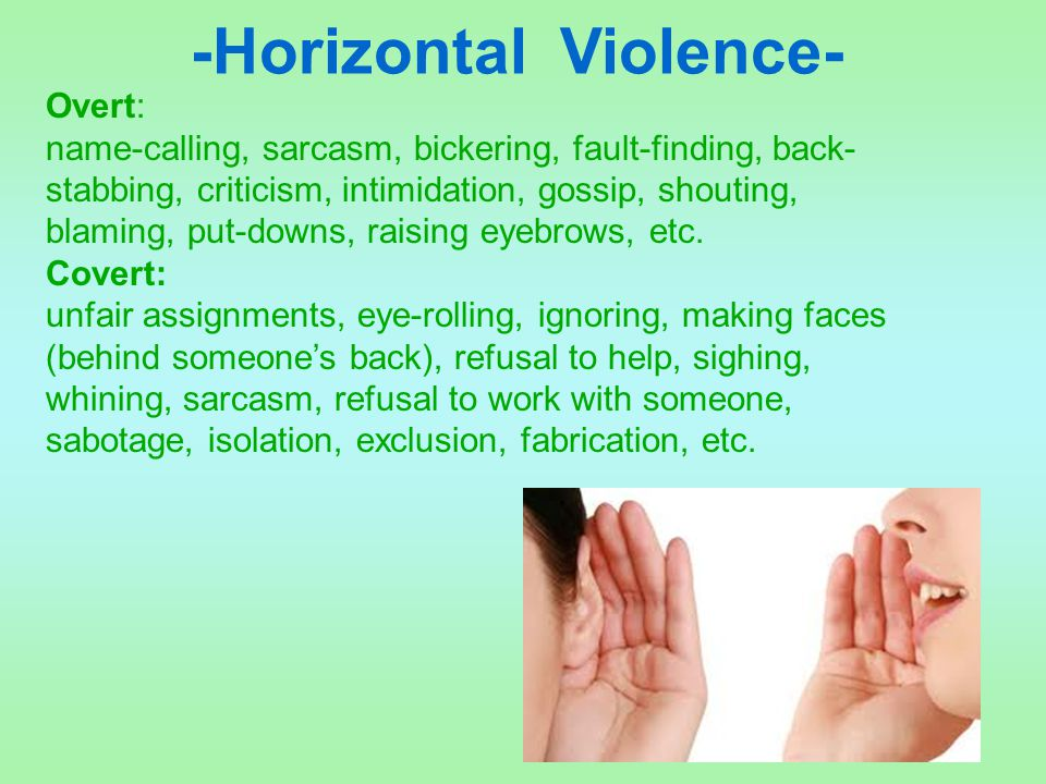 Overt: name-calling, sarcasm, bickering, fault-finding, back- stabbing, criticism, intimidation, gossip, shouting, blaming, put-downs, raising eyebrow