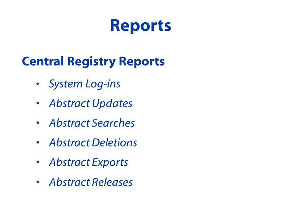 Central Registry Reports System Log-ins Abstract Updates Abstract Searches Abstract Deletions Abstract Exports Abstract Releases Reports