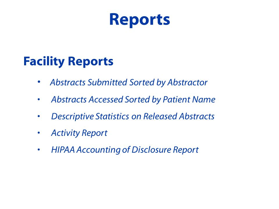Facility Reports Abstracts Submitted Sorted by Abstractor Abstracts Accessed Sorted by Patient Name Descriptive Statistics on Released Abstracts Activity Report HIPAA Accounting of Disclosure Report Reports