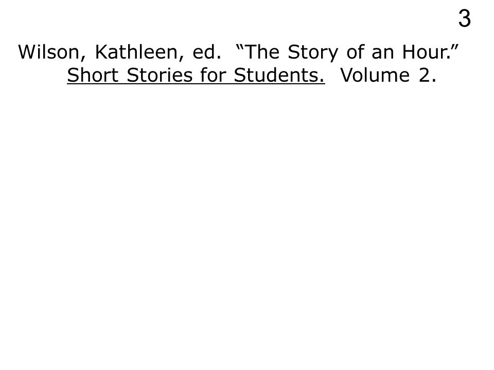 Wilson, Kathleen, ed. The Story of an Hour. Short Stories for Students. 3