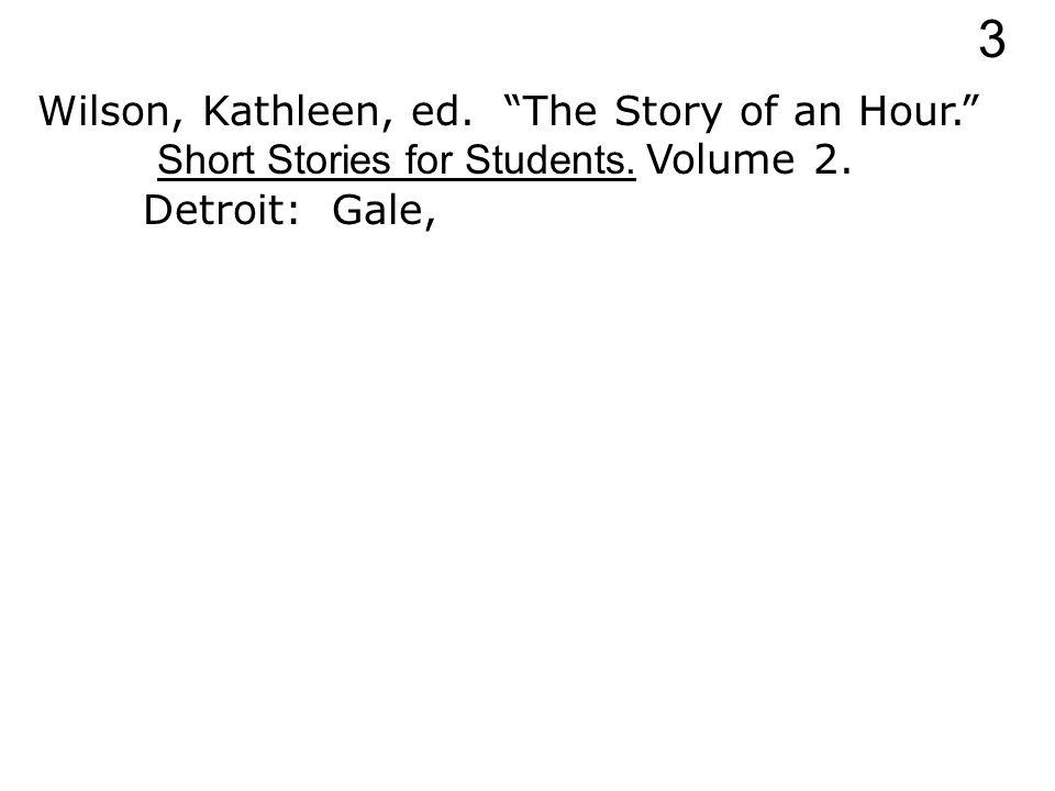 Wilson, Kathleen, ed. The Story of an Hour. Short Stories for Students. Volume 2. Detroit: 3