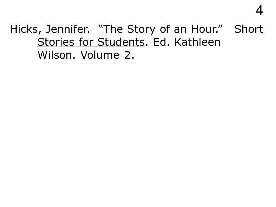 Hicks, Jennifer. The Story of an Hour. Short Stories for Students. Ed. Kathleen Wilson. 4