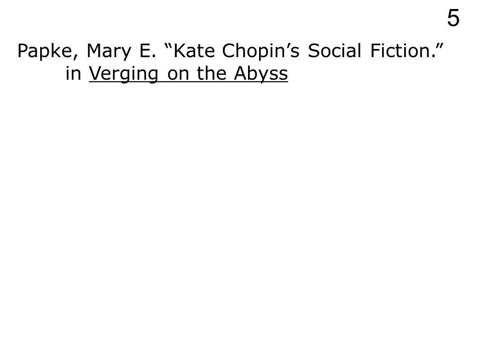 Papke, Mary E. Kate Chopin's Social Fiction. 5