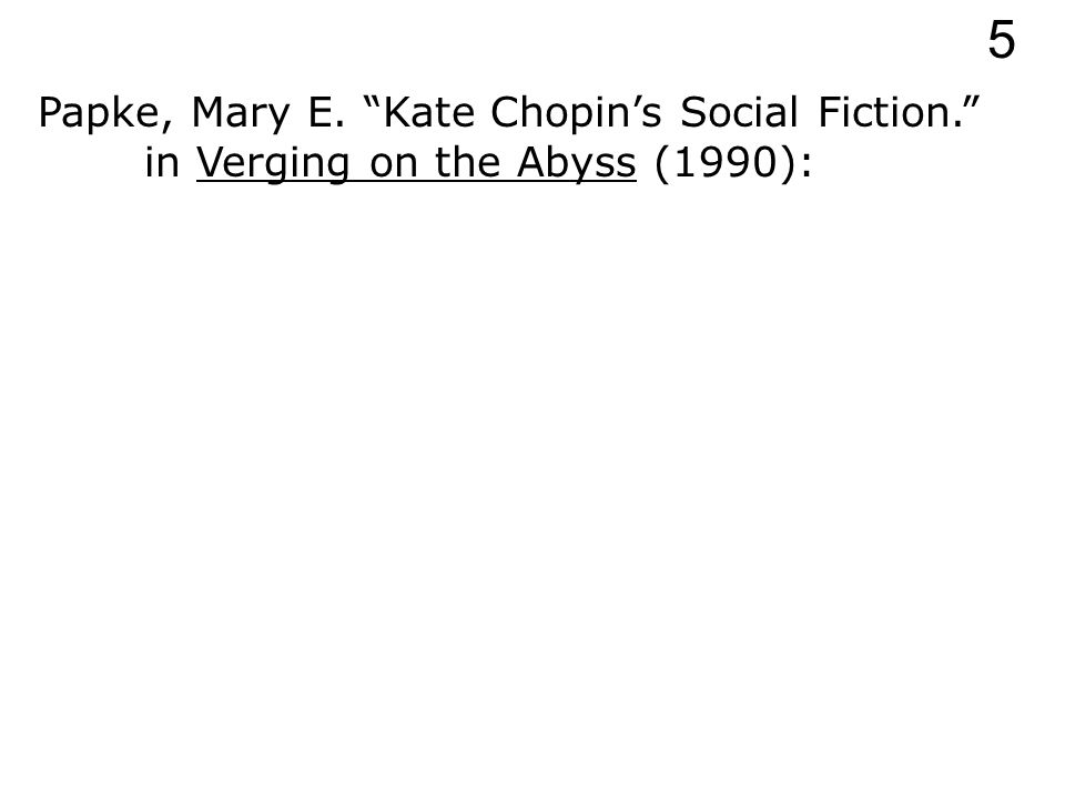 Papke, Mary E. Kate Chopin's Social Fiction. in Verging on the Abyss 5