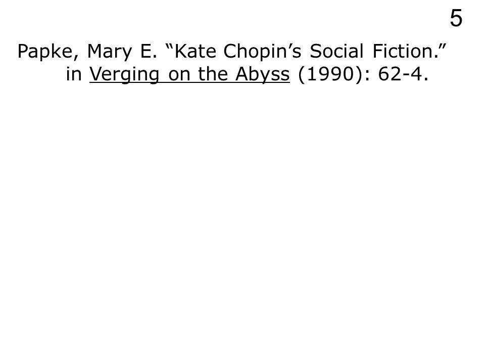 Papke, Mary E. Kate Chopin's Social Fiction. in Verging on the Abyss (1990): 5