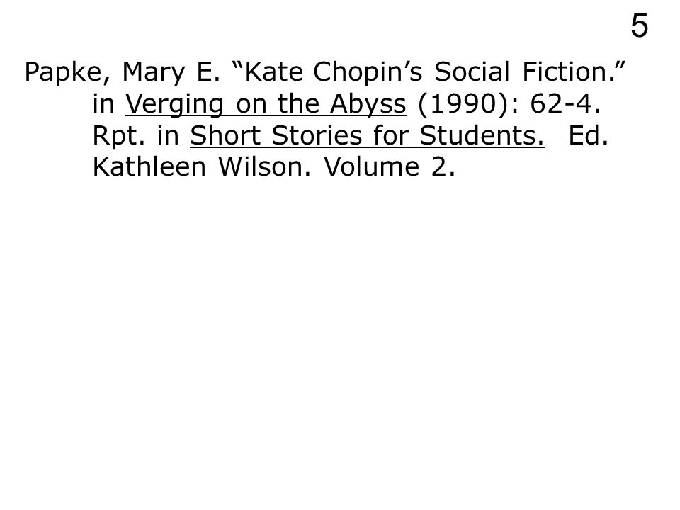 Papke, Mary E. Kate Chopin's Social Fiction. in Verging on the Abyss (1990): 62-4.