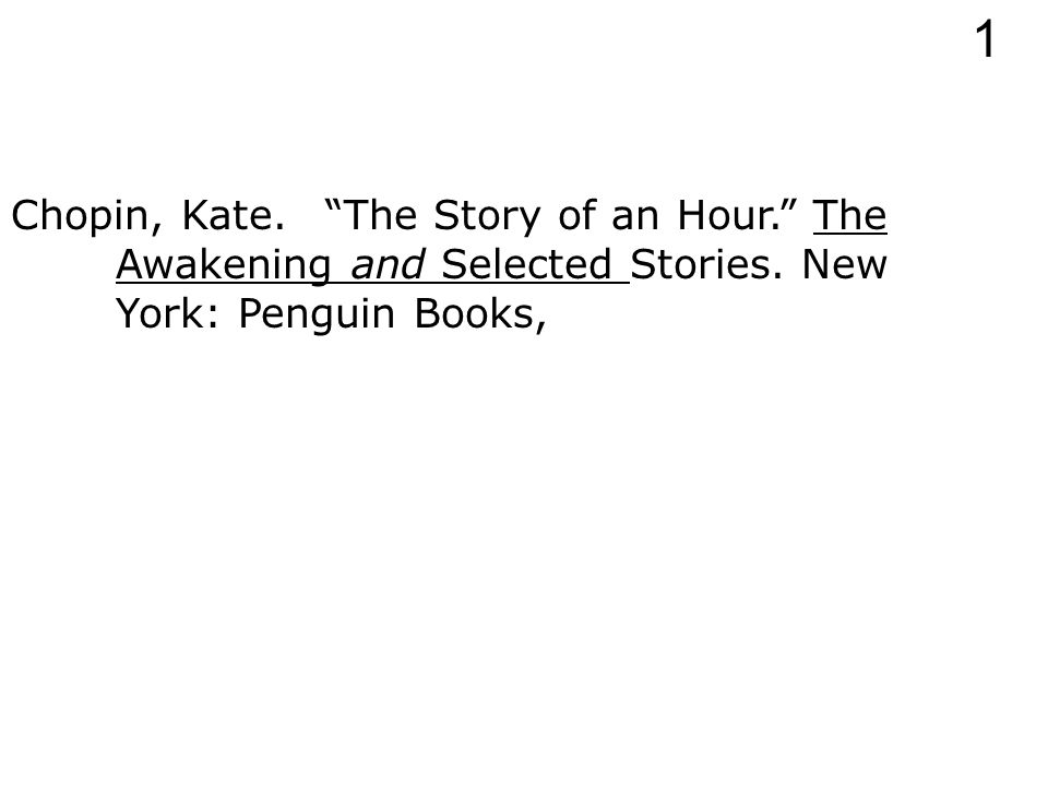 Chopin, Kate. The Story of an Hour. The Awakening and Selected Stories. New York: 1