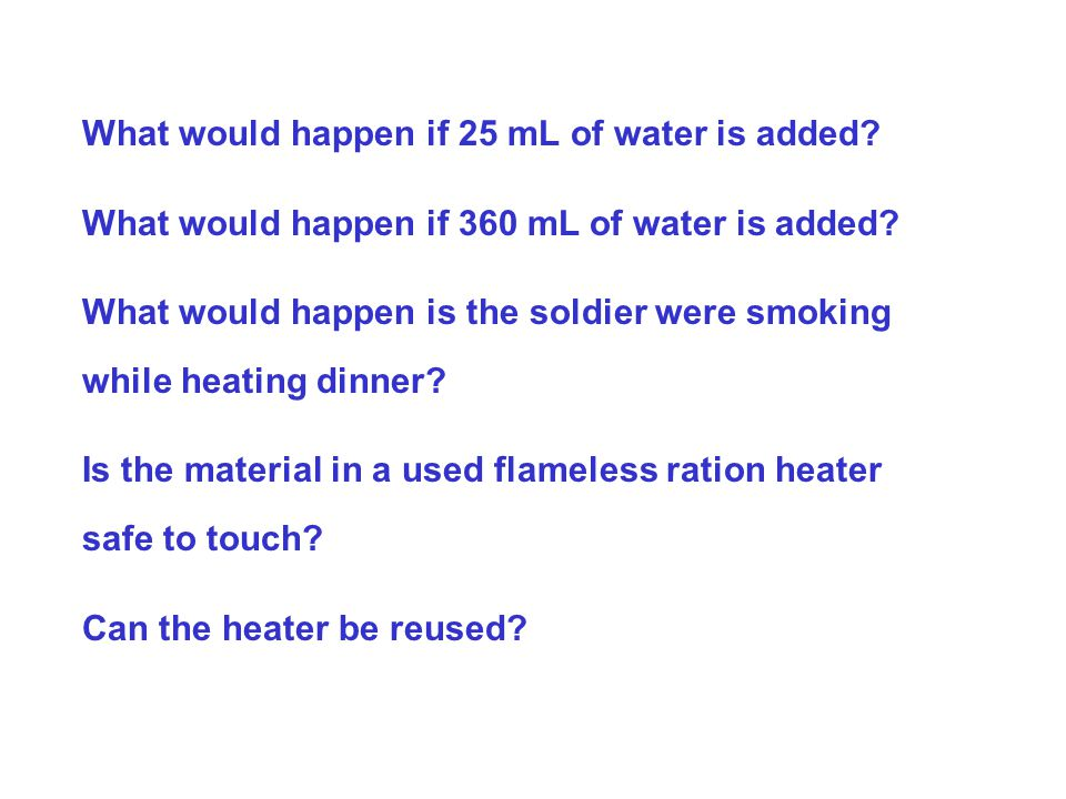 What would happen if 25 mL of water is added? What would happen if 360 mL of water is added? What would happen is the soldier were smoking while heati