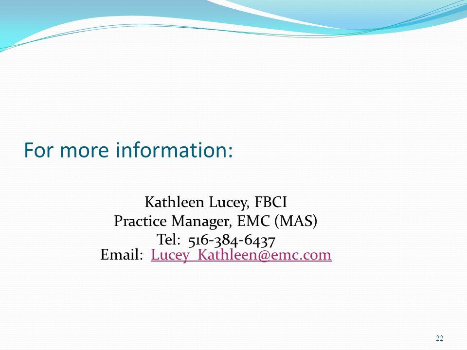 22 For more information: Kathleen Lucey, FBCI Practice Manager, EMC (MAS) Tel: 516-384-6437 Email: Lucey_Kathleen@emc.comLucey_Kathleen@emc.com