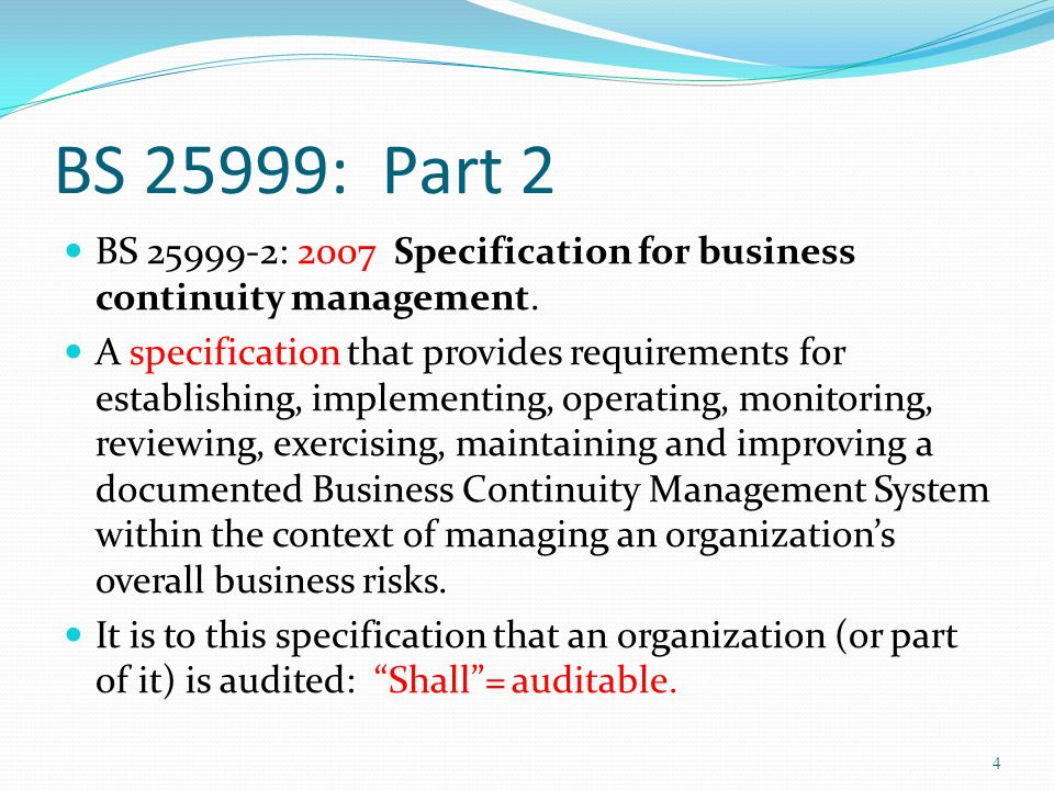 BS 25999: Part 2 BS 25999-2: 2007 Specification for business continuity management.