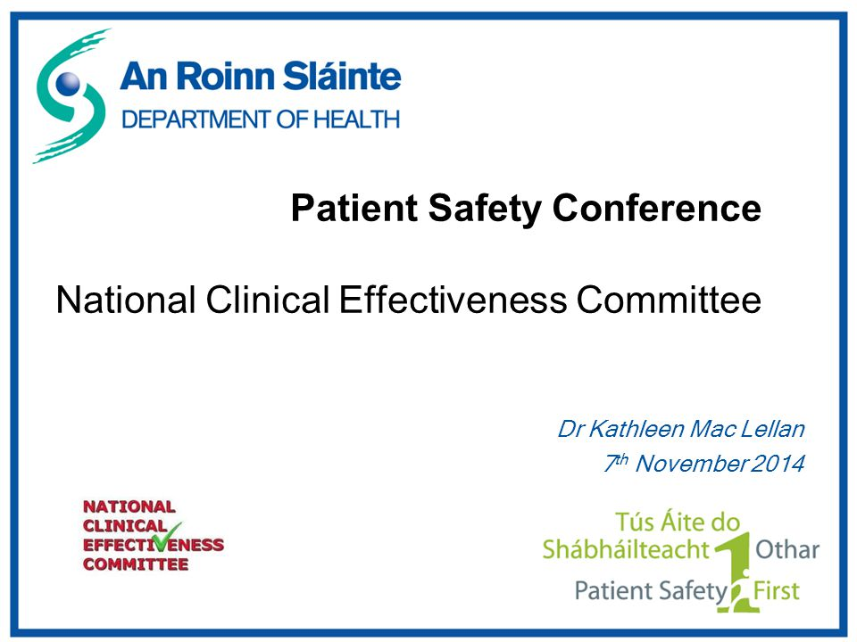 Patient Safety Conference National Clinical Effectiveness Committee Dr Kathleen Mac Lellan 7 th November 2014