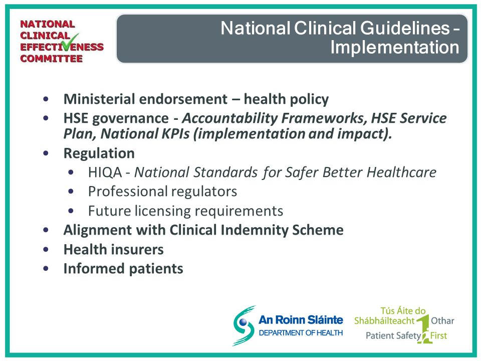 National Clinical Guidelines – Implementation Ministerial endorsement – health policy HSE governance - Accountability Frameworks, HSE Service Plan, National KPIs (implementation and impact).