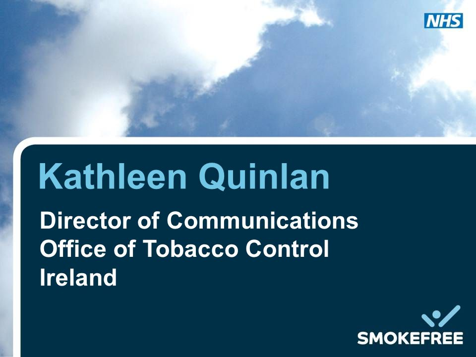 Kathleen Quinlan Director of Communications Office of Tobacco Control Ireland