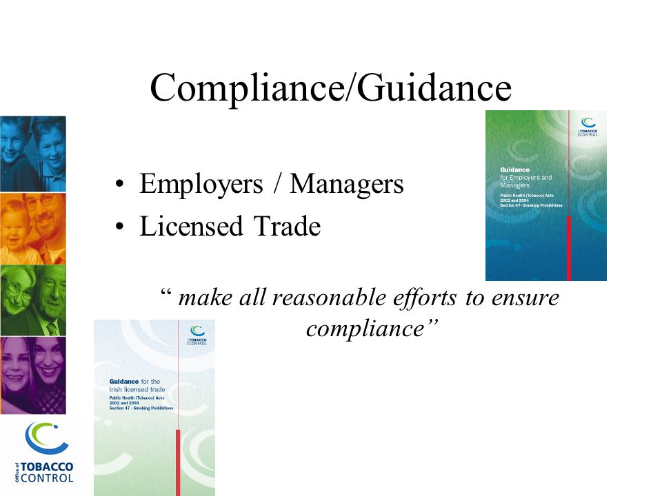 Compliance/Guidance Employers / Managers Licensed Trade make all reasonable efforts to ensure compliance