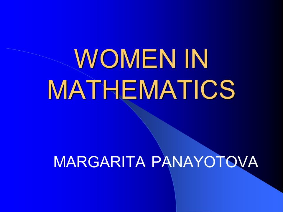 WOMEN IN MATHEMATICS MARGARITA PANAYOTOVA