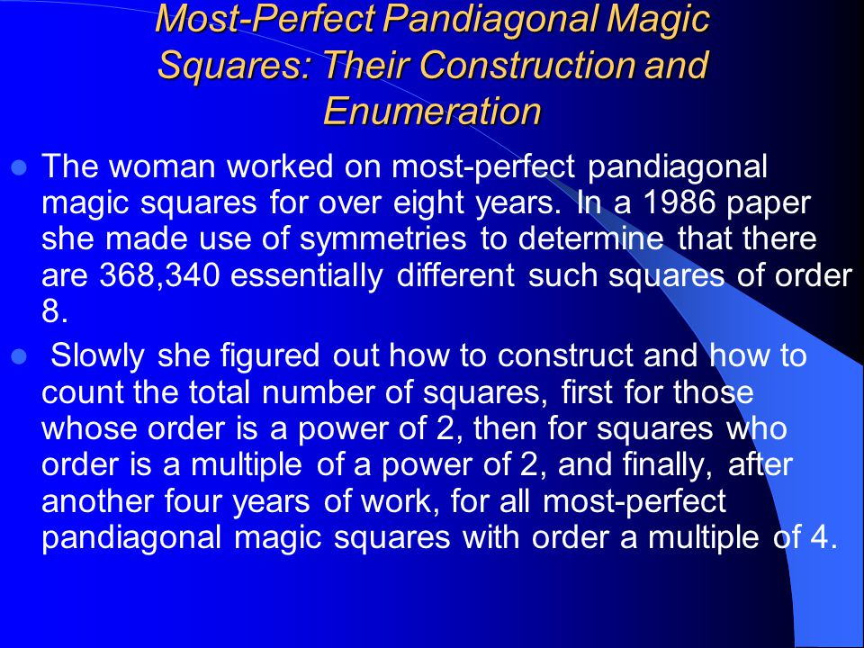 Most-Perfect Pandiagonal Magic Squares: Their Construction and Enumeration The woman worked on most-perfect pandiagonal magic squares for over eight y
