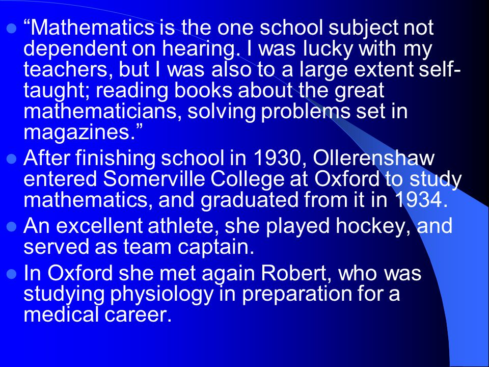 """Mathematics is the one school subject not dependent on hearing. I was lucky with my teachers, but I was also to a large extent self- taught; reading"