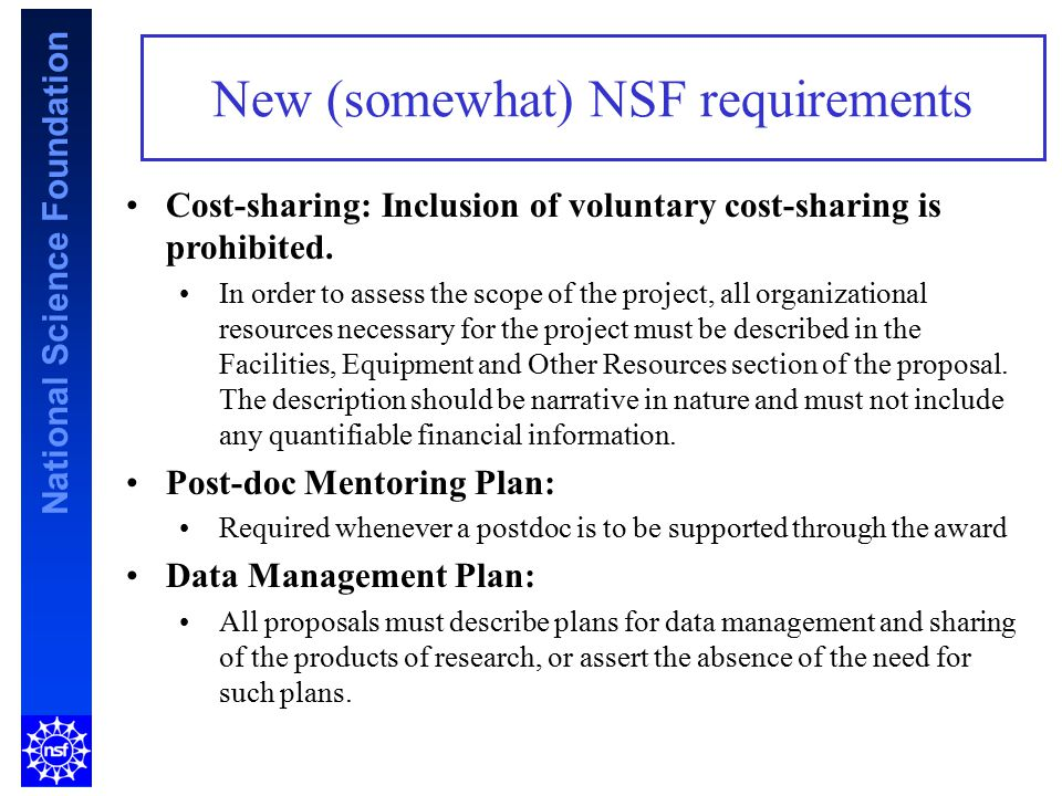 National Science Foundation New (somewhat) NSF requirements Cost-sharing: Inclusion of voluntary cost-sharing is prohibited. In order to assess the sc