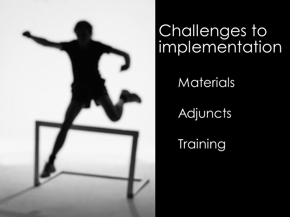 Challenges to implementation Materials Adjuncts Training