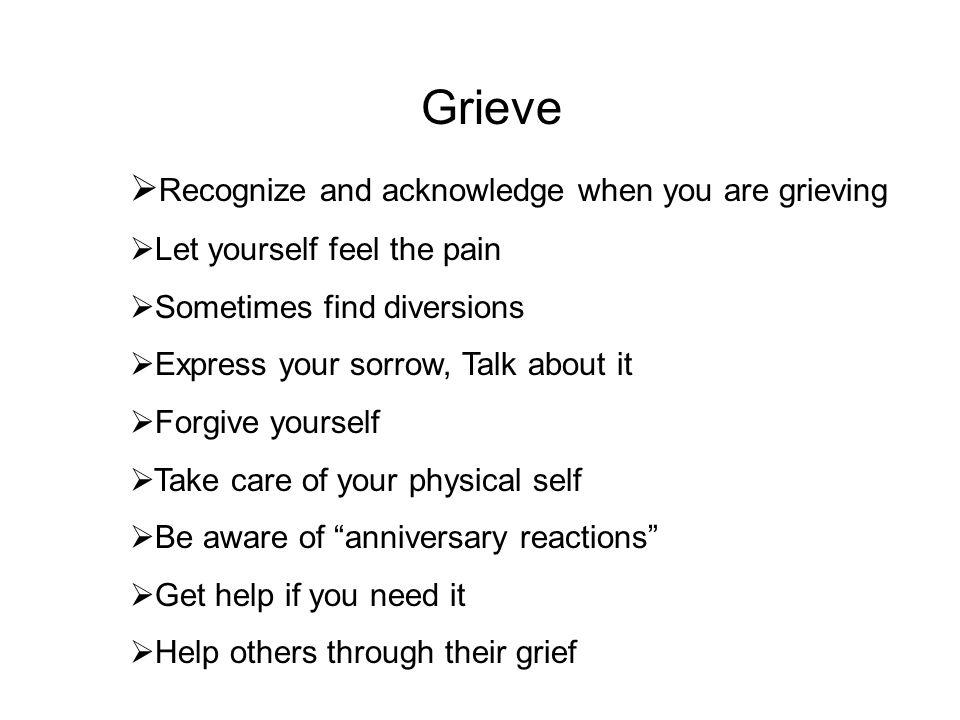 #5 Grieve We're healed from suffering only by experiencing our grief to the full. -- Marcel Proust