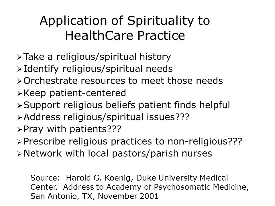 Lack of Time 71% Lack of Training as to how to take a spiritual history 59% Uncertainty about how to identify patient's with spiritual needs 56% Concern about projecting own beliefs onto patients 53% Uncertainty about how to manage patient's spiritual needs 49% Ellis, M.R.