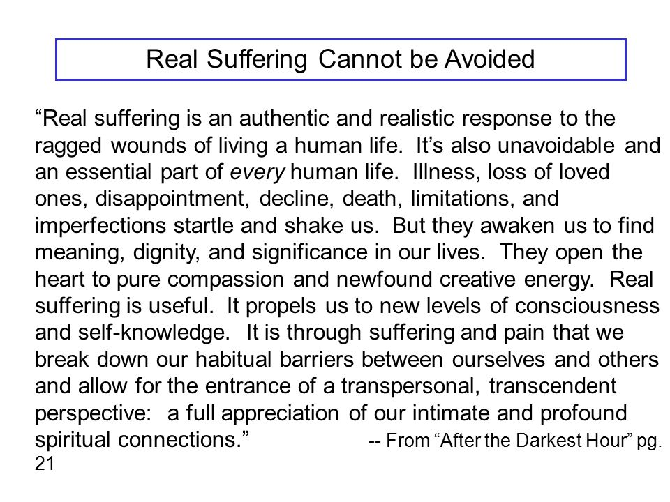 Real versus Neurotic Suffering Real suffering burns clean; neurotic suffering creates more and more soot. -- Marion Woodman (Author and Jungian Analyst)