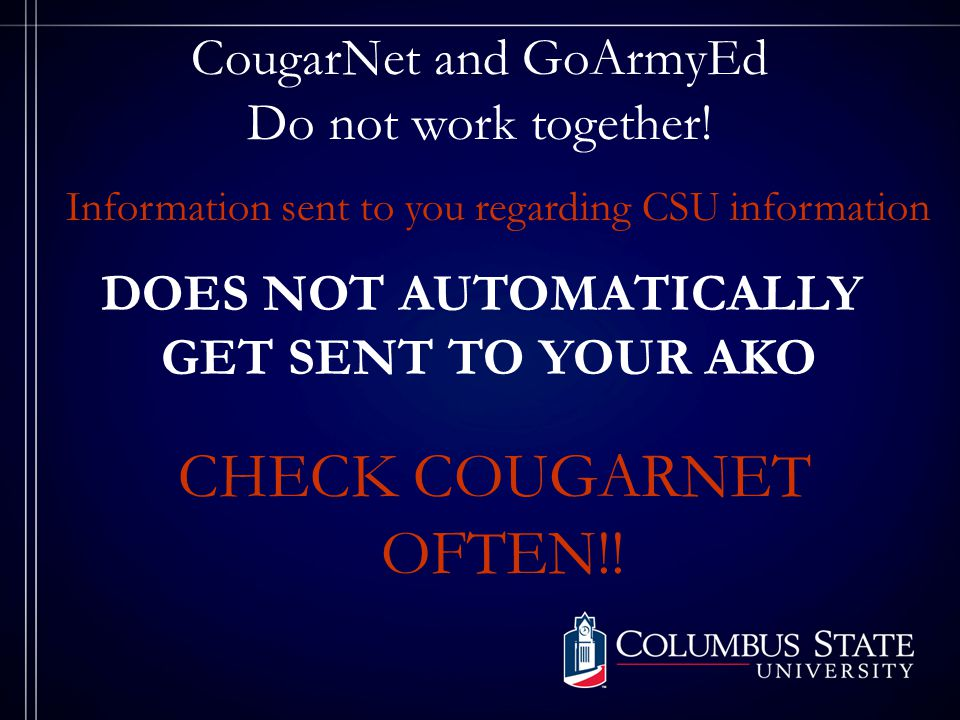 Soldier Registers CougarnetGoArmyEd Bursar's office does not know how you intend to pay for classes E-mail Sent to goarmyed@columbusstate.edu I code your account To keep you from Being dropped From classes