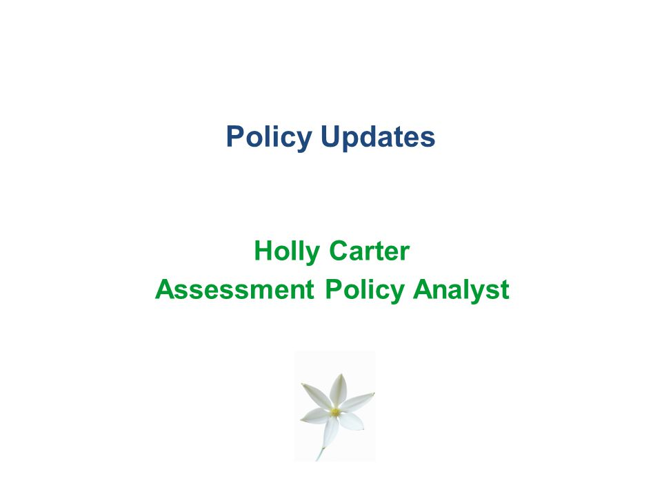 Policy Updates Holly Carter Assessment Policy Analyst