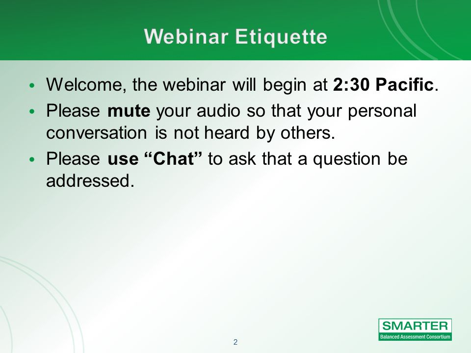 2 Welcome, the webinar will begin at 2:30 Pacific.