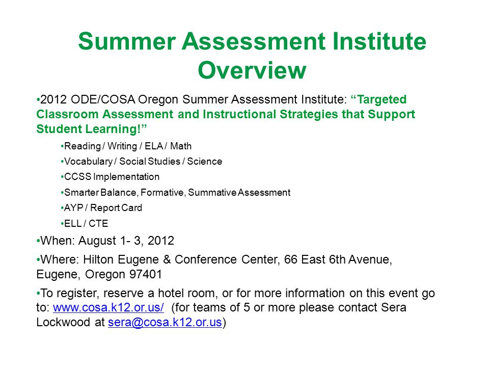 "Summer Assessment Institute Overview 2012 ODE/COSA Oregon Summer Assessment Institute: ""Targeted Classroom Assessment and Instructional Strategies tha"