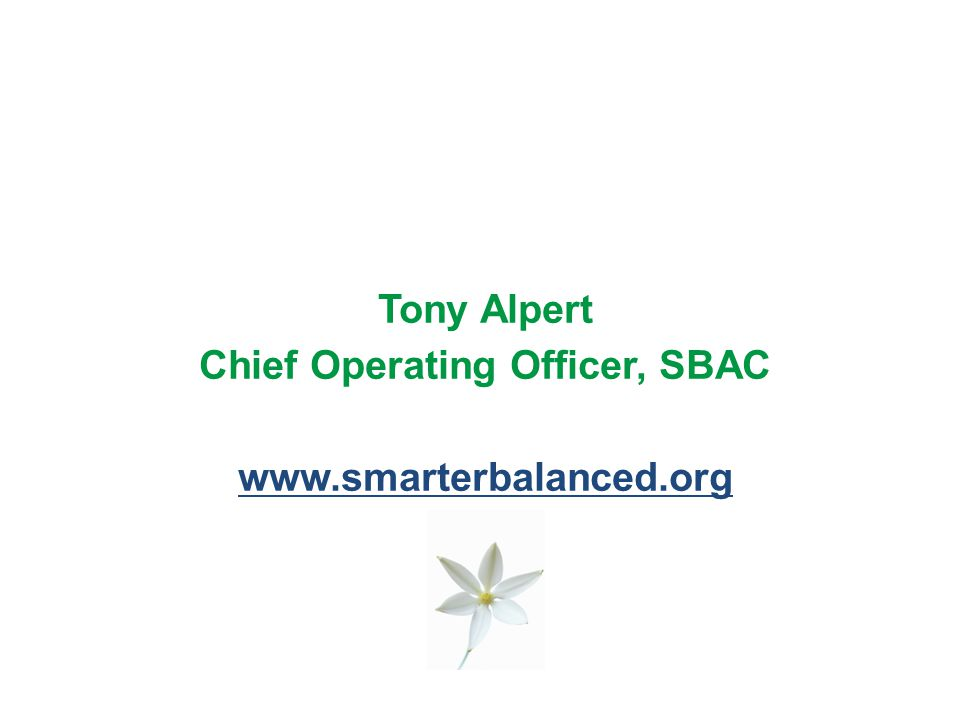 Tony Alpert Chief Operating Officer, SBAC www.smarterbalanced.org