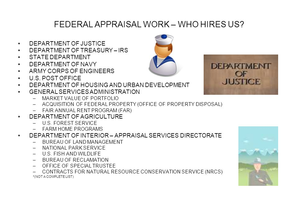 FEDERAL APPRAISAL WORK – WHO HIRES US? DEPARTMENT OF JUSTICE DEPARTMENT OF TREASURY – IRS STATE DEPARTMENT DEPARTMENT OF NAVY ARMY CORPS OF ENGINEERS