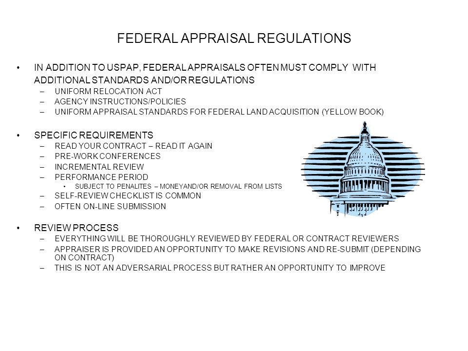 FEDERAL APPRAISAL REGULATIONS IN ADDITION TO USPAP, FEDERAL APPRAISALS OFTEN MUST COMPLY WITH ADDITIONAL STANDARDS AND/OR REGULATIONS –UNIFORM RELOCAT
