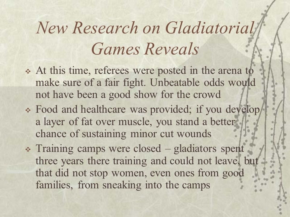 New Research on Gladiatorial Games Reveals  At this time, referees were posted in the arena to make sure of a fair fight. Unbeatable odds would not h