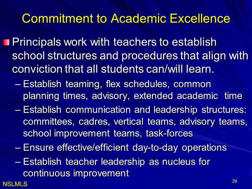 29 Commitment to Academic Excellence Principals work with teachers to establish school structures and procedures that align with conviction that all s
