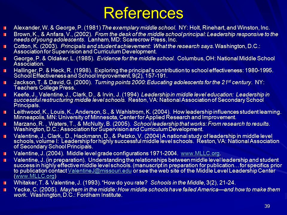 39 References Alexander, W. & George, P. (1981) The exemplary middle school. NY: Holt, Rinehart, and Winston, Inc. Brown, K., & Anfara, V., (2002). Fr